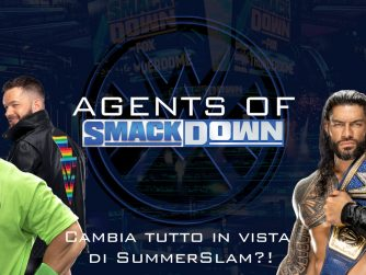Cambia tutto in vista di SummerSlam?! - Agents Of Smackdown EP.16