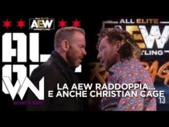 LA AEW RADDOPPIA E ANCHE CHRISTIAN CAGE - What's Next #136